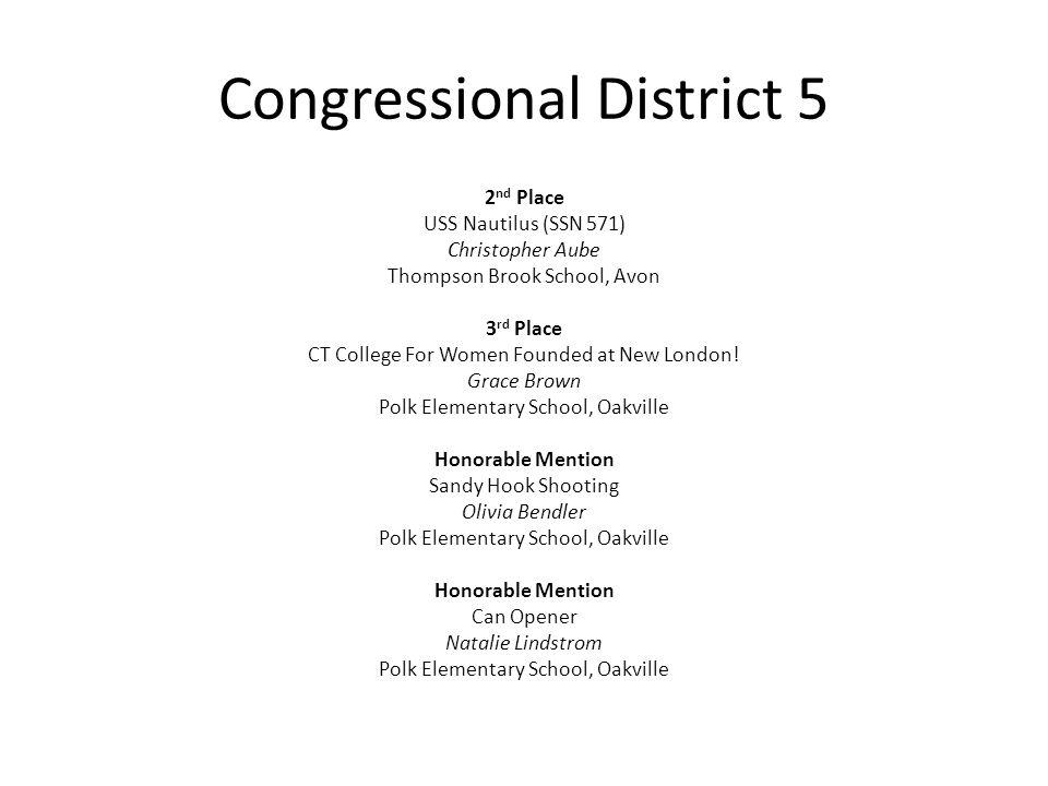 Congressional District 5 2 nd Place USS Nautilus (SSN 571) Christopher Aube Thompson Brook School, Avon 3 rd Place CT College For Women Founded at New London.