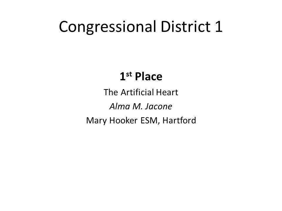 Congressional District 1 1 st Place The Artificial Heart Alma M. Jacone Mary Hooker ESM, Hartford