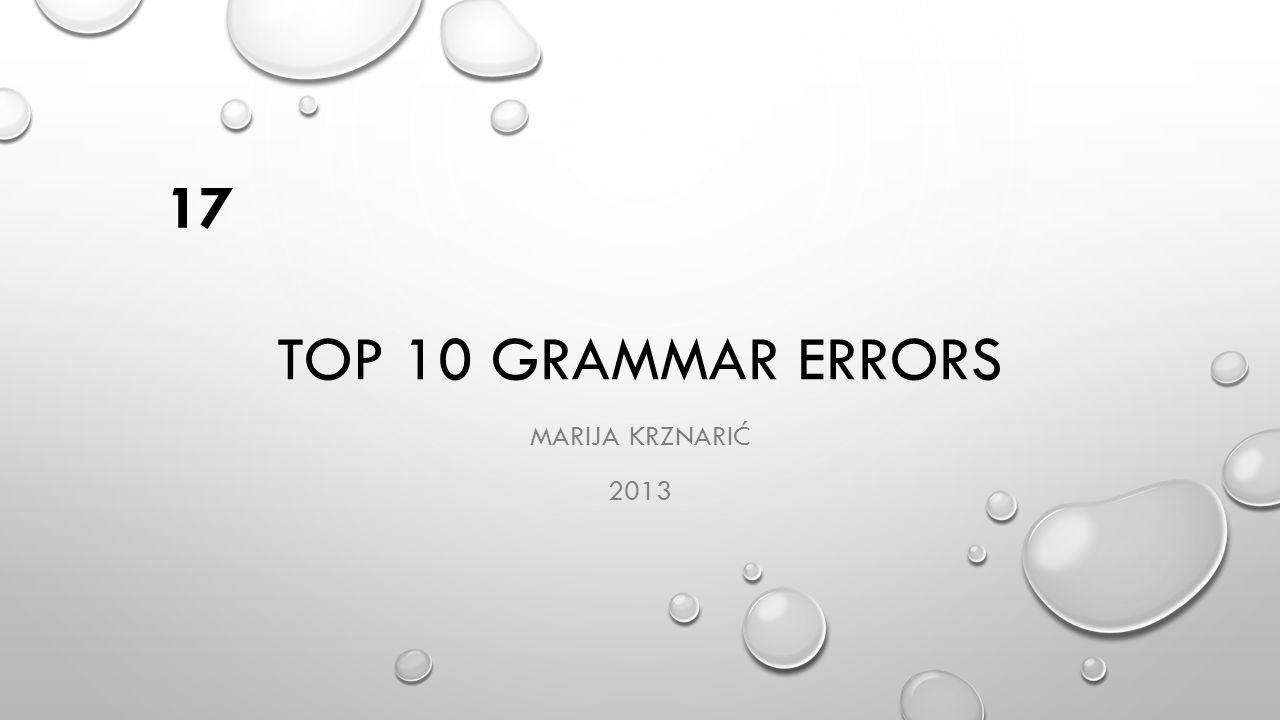 TOP 10 GRAMMAR ERRORS MARIJA KRZNARIĆ 2013 17