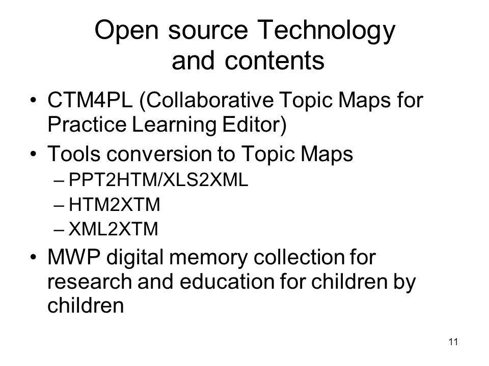 11 Open source Technology and contents CTM4PL (Collaborative Topic Maps for Practice Learning Editor) Tools conversion to Topic Maps –PPT2HTM/XLS2XML –HTM2XTM –XML2XTM MWP digital memory collection for research and education for children by children