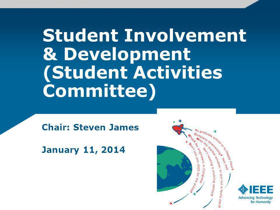 Student Involvement & Development (Student Activities Committee) Chair: Steven James January 11, 2014