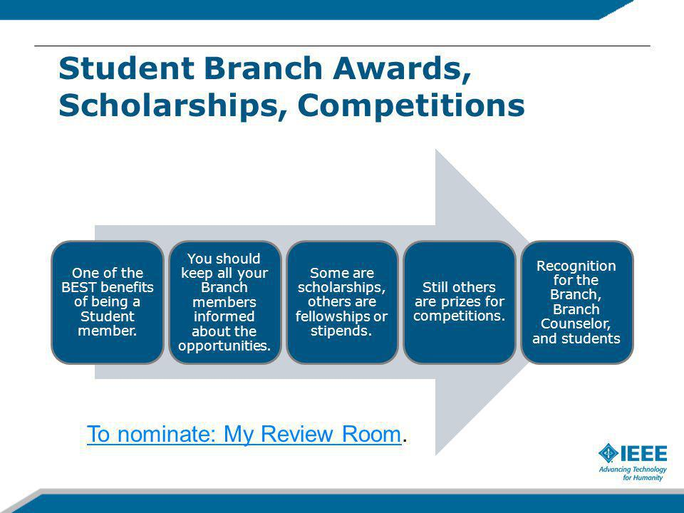 Student Branch Awards, Scholarships, Competitions One of the BEST benefits of being a Student member.