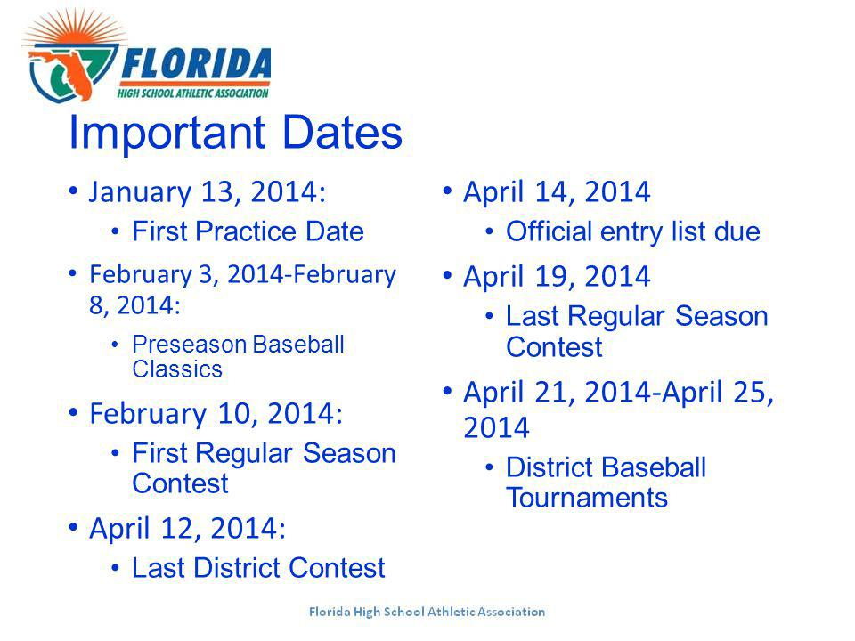 Important Dates January 13, 2014: First Practice Date February 3, 2014-February 8, 2014: Preseason Baseball Classics February 10, 2014: First Regular Season Contest April 12, 2014: Last District Contest April 14, 2014 Official entry list due April 19, 2014 Last Regular Season Contest April 21, 2014-April 25, 2014 District Baseball Tournaments