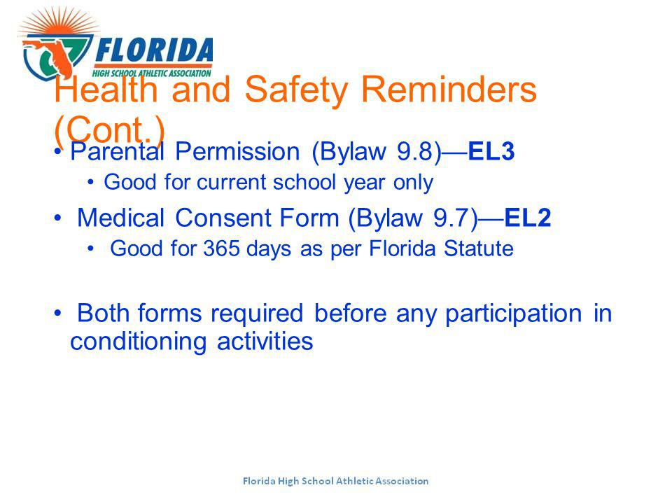 Health and Safety Reminders (Cont.) Parental Permission (Bylaw 9.8)EL3 Good for current school year only Medical Consent Form (Bylaw 9.7)EL2 Good for 365 days as per Florida Statute Both forms required before any participation in conditioning activities