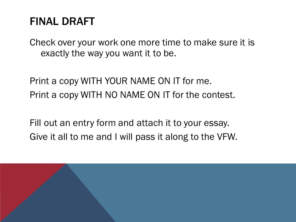 FINAL DRAFT Check over your work one more time to make sure it is exactly the way you want it to be. Print a copy WITH YOUR NAME ON IT for me. Print a