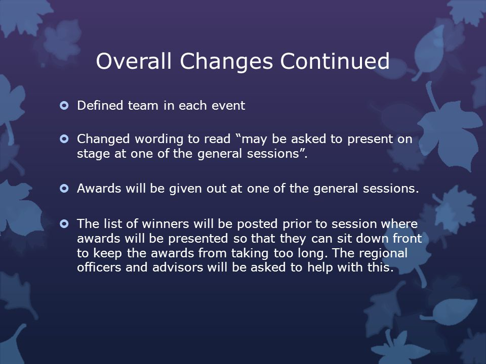 Overall Changes Continued Defined team in each event Changed wording to read may be asked to present on stage at one of the general sessions.