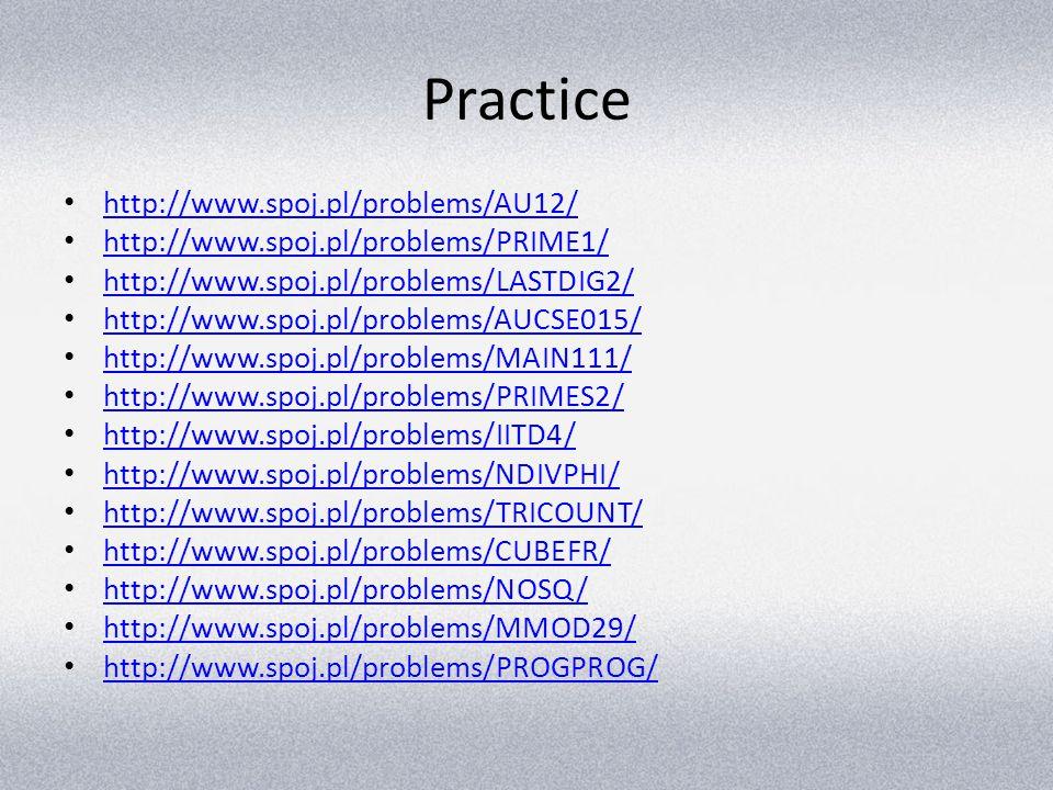 Practice http://www.spoj.pl/problems/AU12/ http://www.spoj.pl/problems/PRIME1/ http://www.spoj.pl/problems/LASTDIG2/ http://www.spoj.pl/problems/AUCSE