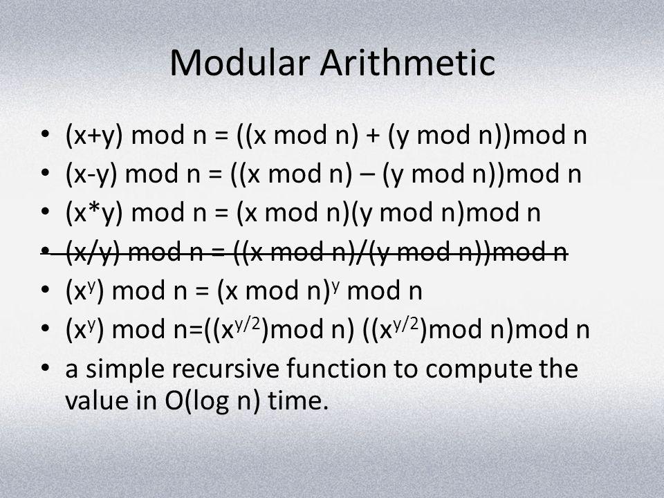 Modular Arithmetic (x+y) mod n = ((x mod n) + (y mod n))mod n (x-y) mod n = ((x mod n) – (y mod n))mod n (x*y) mod n = (x mod n)(y mod n)mod n (x/y) m