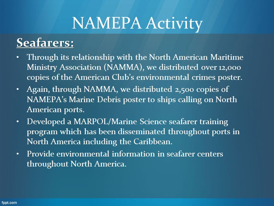 NAMEPA Activity Seafarers: Through its relationship with the North American Maritime Ministry Association (NAMMA), we distributed over 12,000 copies of the American Clubs environmental crimes poster.