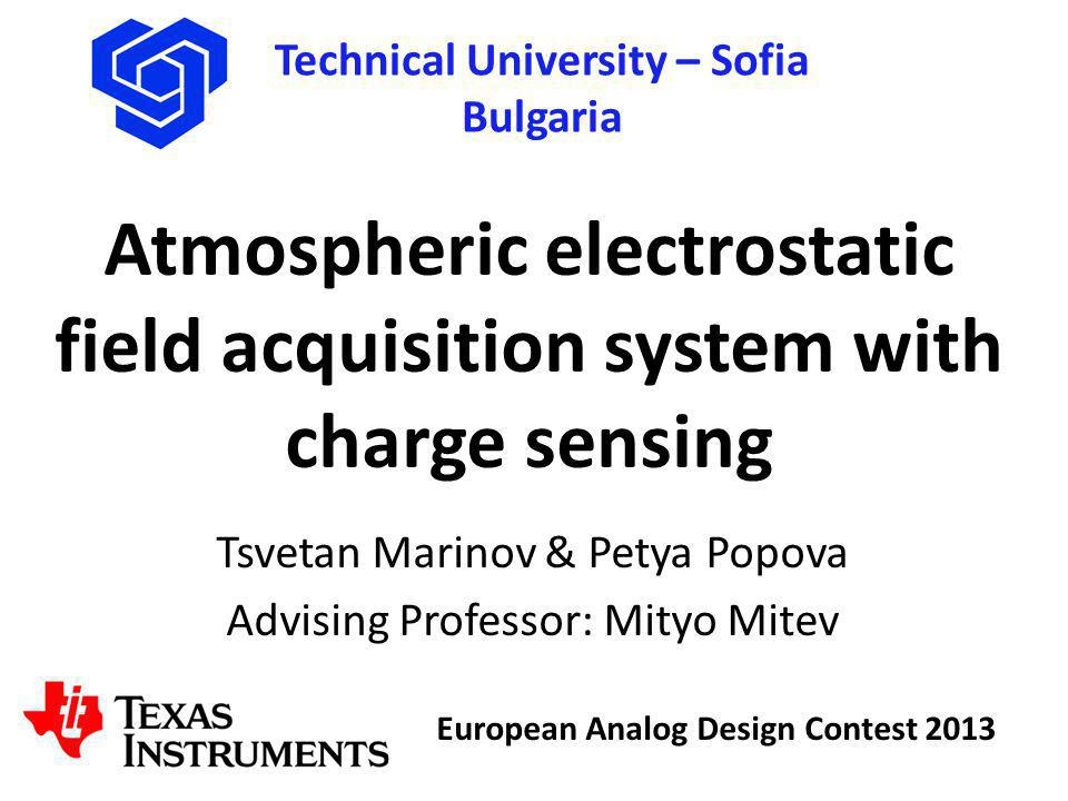 Technical University – Sofia Bulgaria European Analog Design Contest 2013 What is Atmospheric electrostatic field.
