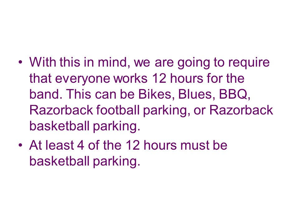 With this in mind, we are going to require that everyone works 12 hours for the band.