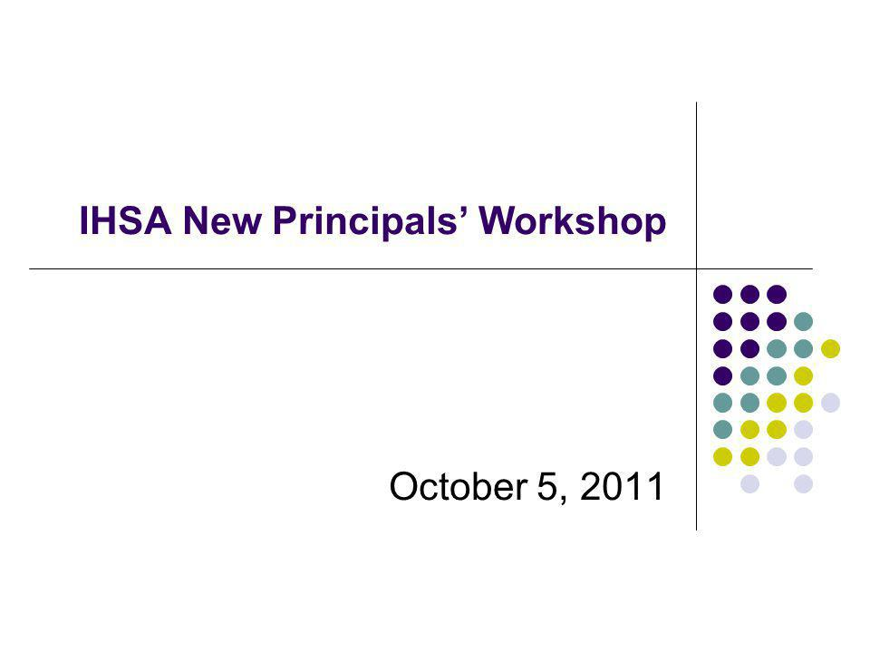 IHSA New Principals Workshop October 5, 2011