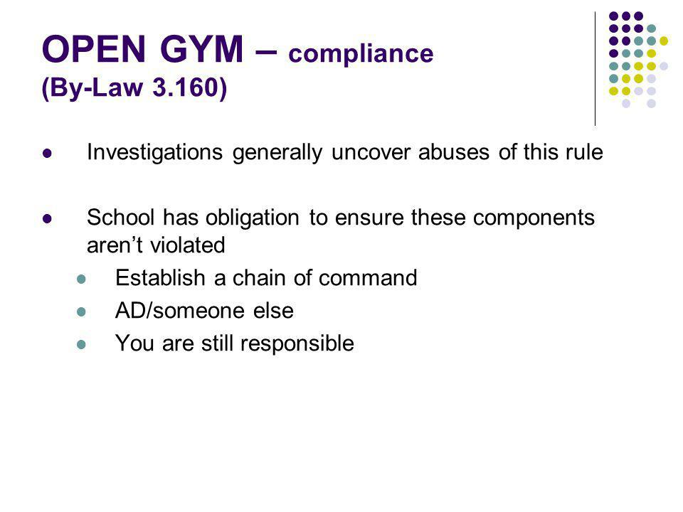 OPEN GYM – compliance (By-Law 3.160) Investigations generally uncover abuses of this rule School has obligation to ensure these components arent violated Establish a chain of command AD/someone else You are still responsible