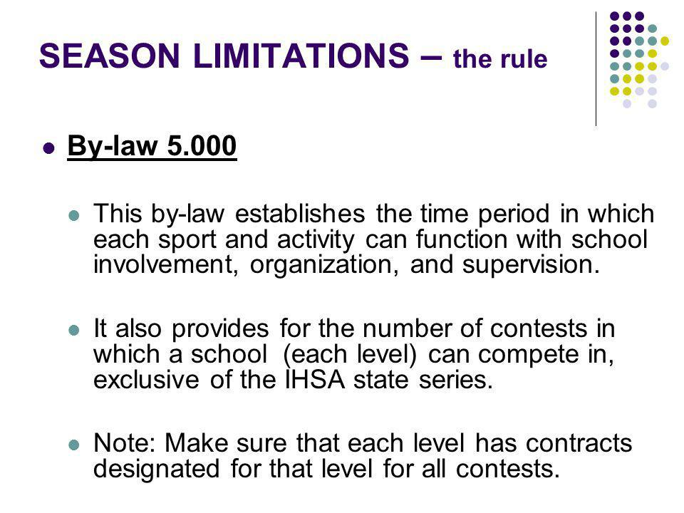 SEASON LIMITATIONS – the rule By-law 5.000 This by-law establishes the time period in which each sport and activity can function with school involvement, organization, and supervision.