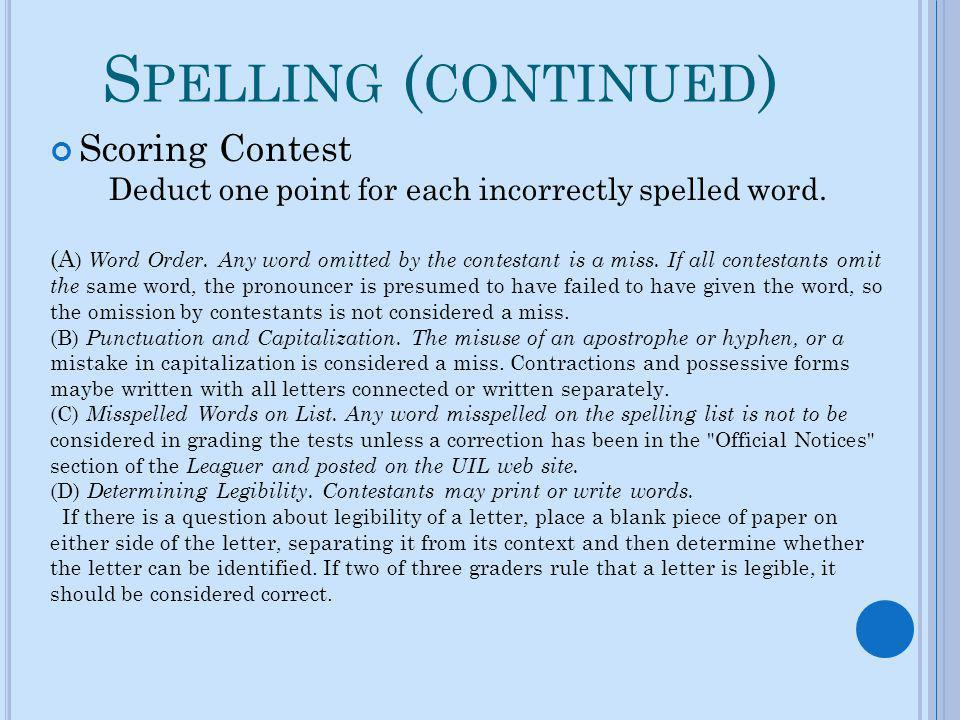S PELLING ( CONTINUED ) Scoring Contest Deduct one point for each incorrectly spelled word. (A ) Word Order. Any word omitted by the contestant is a m