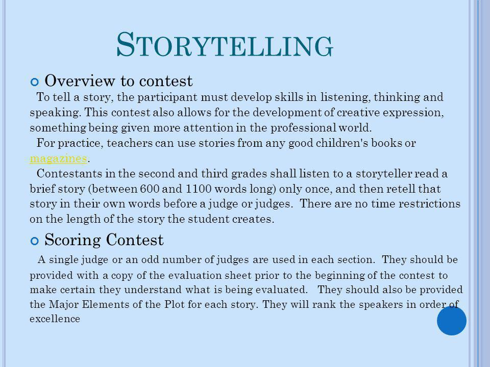 S TORYTELLING Overview to contest To tell a story, the participant must develop skills in listening, thinking and speaking. This contest also allows f