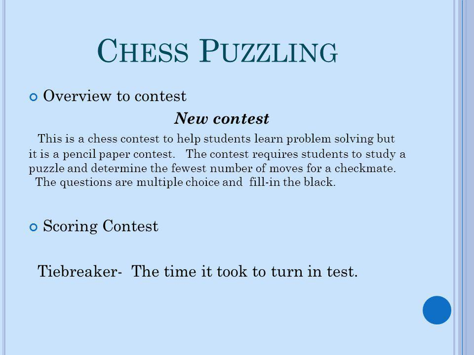 C HESS P UZZLING Overview to contest New contest This is a chess contest to help students learn problem solving but it is a pencil paper contest. The