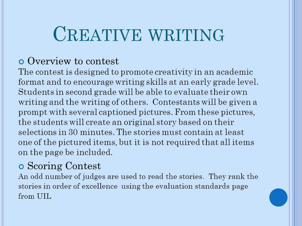 C REATIVE WRITING Overview to contest The contest is designed to promote creativity in an academic format and to encourage writing skills at an early