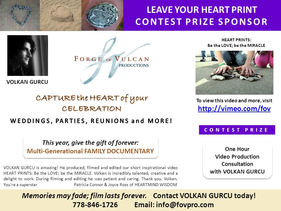 LEAVE YOUR HEART PRINT CONTEST PRIZE SPONSOR 778-846-1726 Email: info@fovpro.com VOLKAN GURCU is amazing! He produced, filmed and edited our short ins