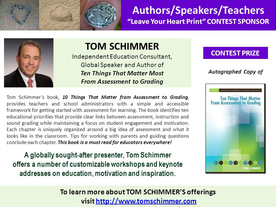 Authors/Speakers/Teachers Leave Your Heart Print CONTEST SPONSOR CONTEST PRIZE To learn more about TOM SCHIMMERS offerings visit http://www.tomschimme