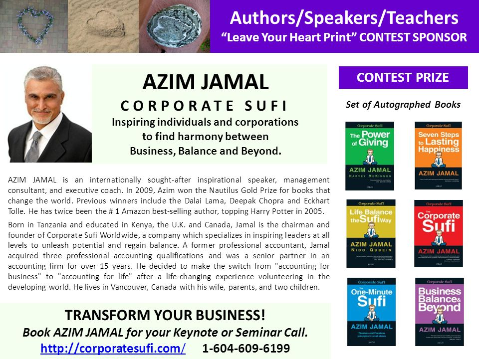 Authors/Speakers/Teachers Leave Your Heart Print CONTEST SPONSOR CONTEST PRIZE AZIM JAMAL CORPORATE SUFI Inspiring individuals and corporations to fin
