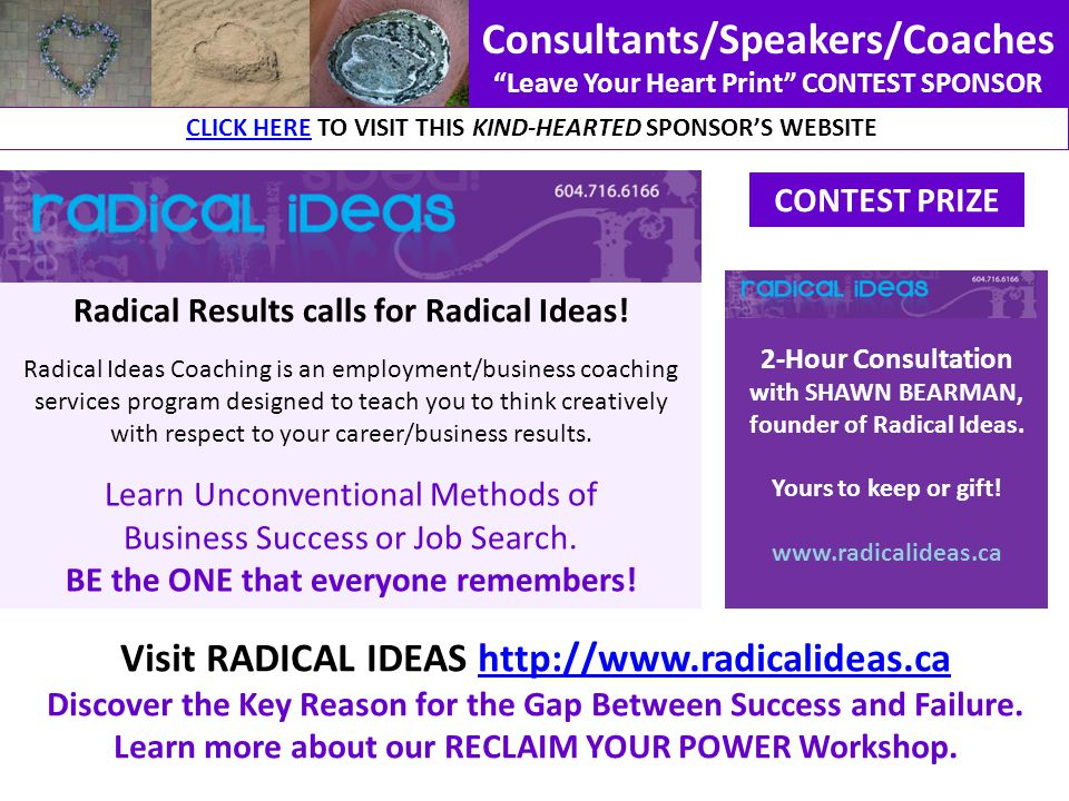 2-Hour Consultation with SHAWN BEARMAN, founder of Radical Ideas. Yours to keep or gift! www.radicalideas.ca Consultants/Speakers/Coaches Leave Your H