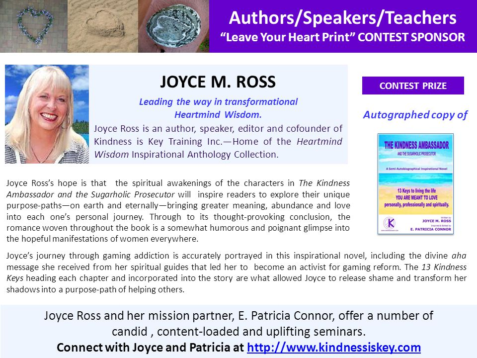 Authors/Speakers/Teachers Leave Your Heart Print CONTEST SPONSOR CONTEST PRIZE JOYCE M. ROSS Leading the way in transformational Heartmind Wisdom. Joy