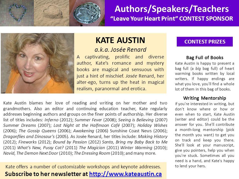 Authors/Speakers/Teachers Leave Your Heart Print CONTEST SPONSOR CONTEST PRIZES KATE AUSTIN a.k.a.