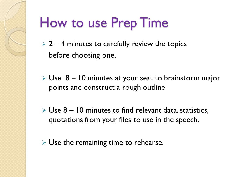 How to use Prep Time 2 – 4 minutes to carefully review the topics before choosing one. Use 8 – 10 minutes at your seat to brainstorm major points and