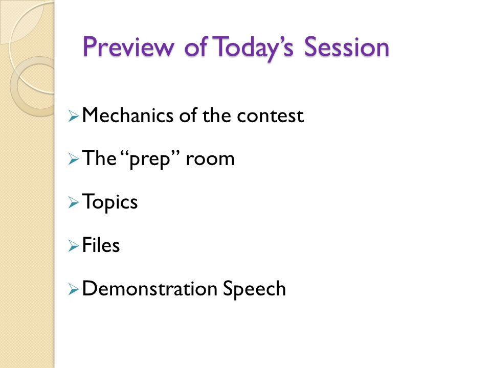 Preview of Todays Session Mechanics of the contest The prep room Topics Files Demonstration Speech