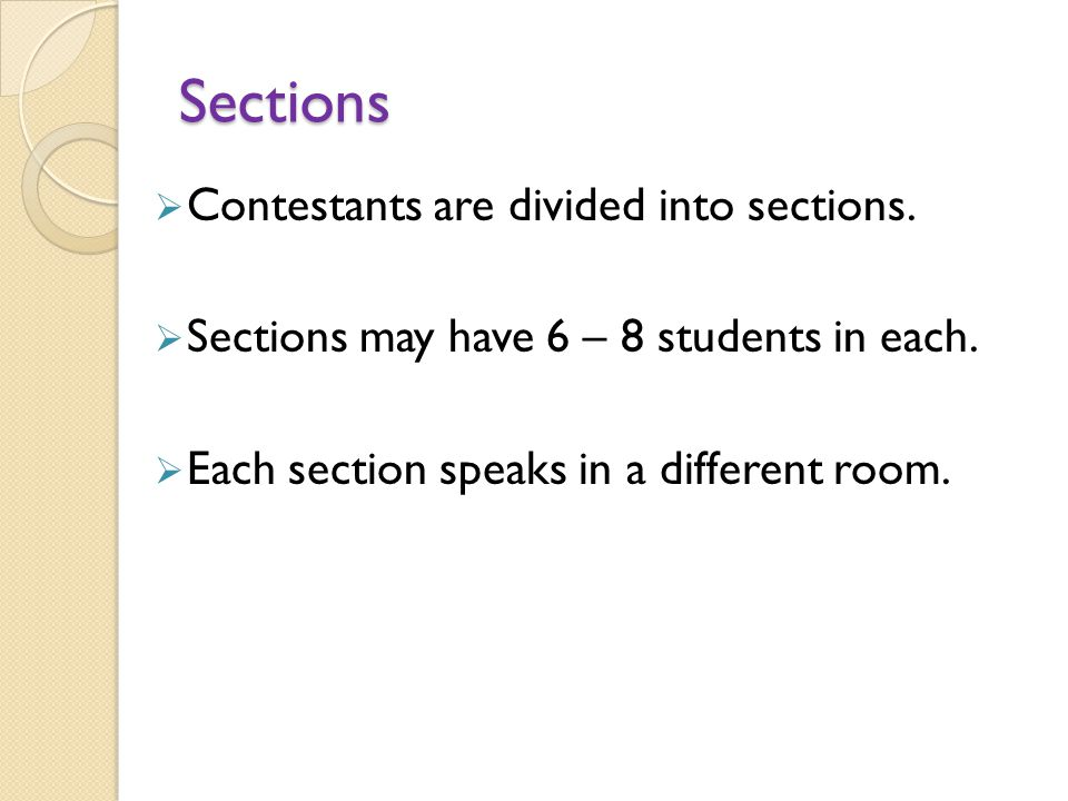 Sections Contestants are divided into sections.Sections may have 6 – 8 students in each.