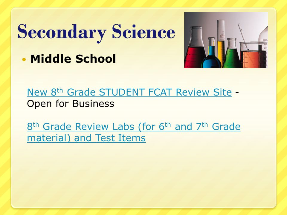 Secondary Science Middle School New 8 th Grade STUDENT FCAT Review SiteNew 8 th Grade STUDENT FCAT Review Site - Open for Business 8 th Grade Review Labs (for 6 th and 7 th Grade material) and Test Items