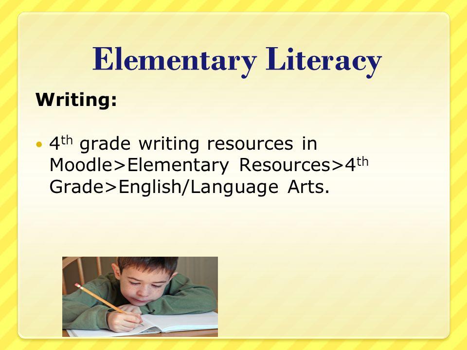 Elementary Literacy Writing: 4 th grade writing resources in Moodle>Elementary Resources>4 th Grade>English/Language Arts.
