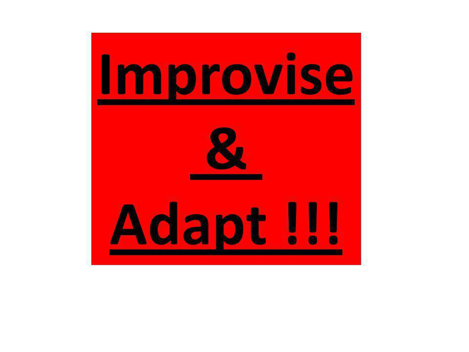 Improvise & Adapt !!!