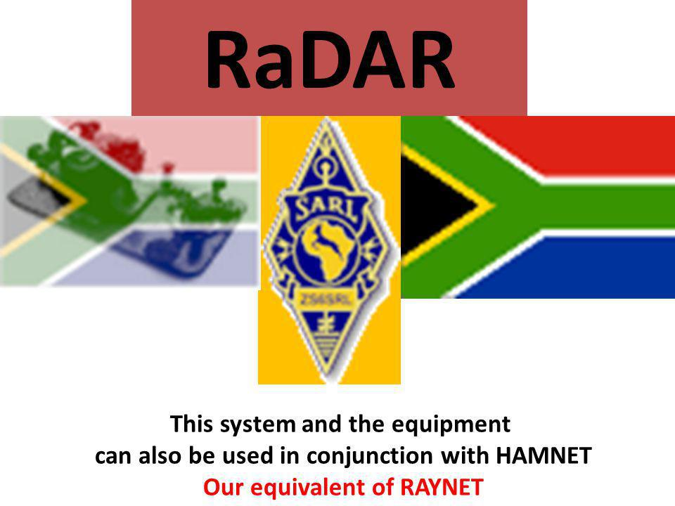 RaDAR This system and the equipment can also be used in conjunction with HAMNET Our equivalent of RAYNET