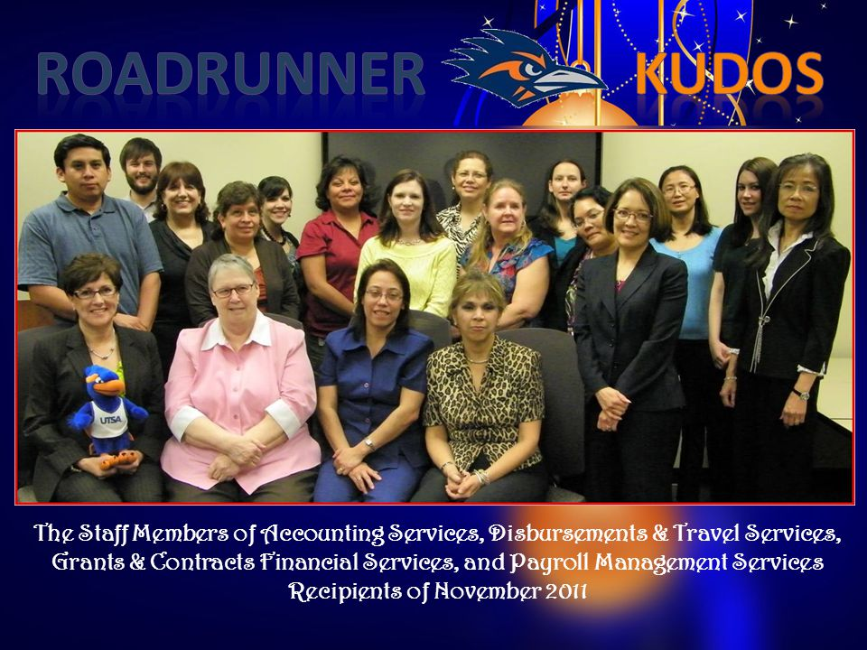 The Staff Members of Accounting Services, Disbursements & Travel Services, Grants & Contracts Financial Services, and Payroll Management Services Recipients of November 2011