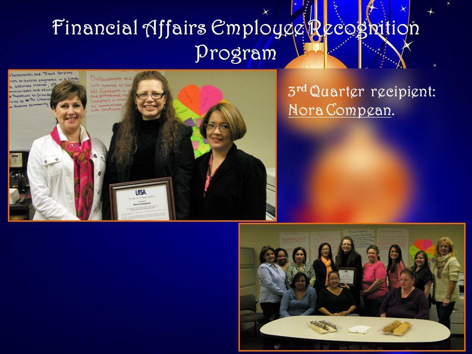 Financial Affairs Employee Recognition Program 3 rd Quarter recipient: Nora Compean.