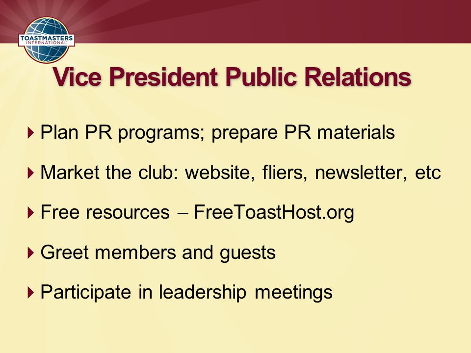 Plan PR programs; prepare PR materials Market the club: website, fliers, newsletter, etc Free resources – FreeToastHost.org Greet members and guests P