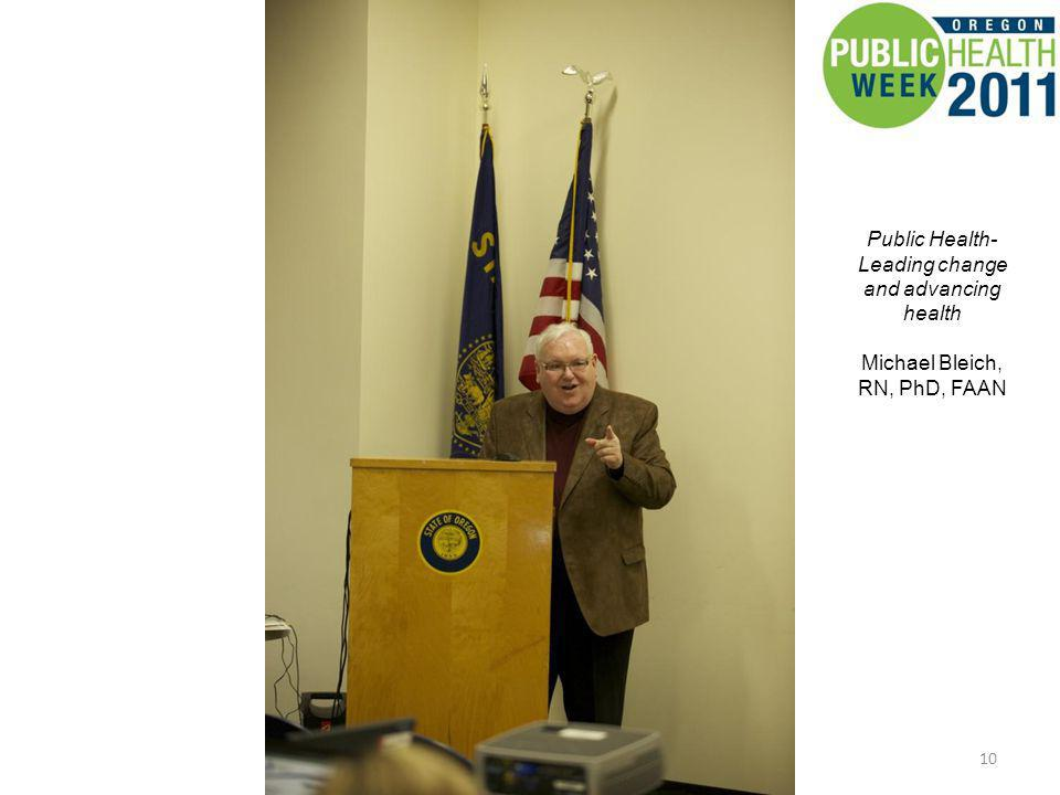 10 Public Health- Leading change and advancing health Michael Bleich, RN, PhD, FAAN