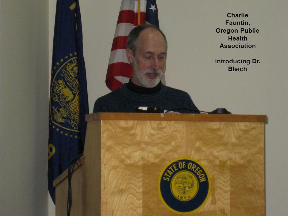 9 Charlie Fauntin, Oregon Public Health Association Introducing Dr. Bleich