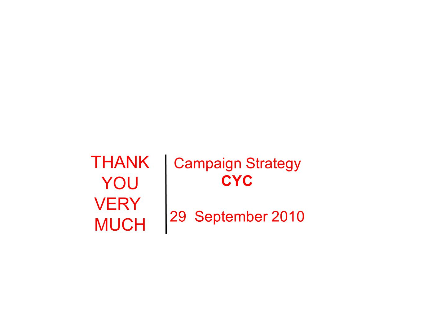 THANK YOU VERY MUCH Campaign Strategy CYC 29 September 2010