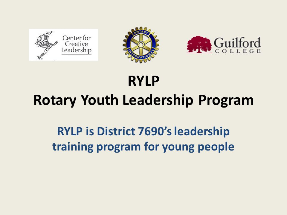 RYLP Rotary Youth Leadership Program RYLP is District 7690s leadership training program for young people