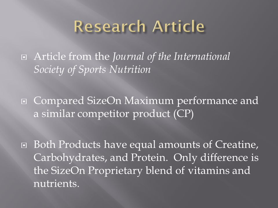 Article from the Journal of the International Society of Sports Nutrition Compared SizeOn Maximum performance and a similar competitor product (CP) Both Products have equal amounts of Creatine, Carbohydrates, and Protein.