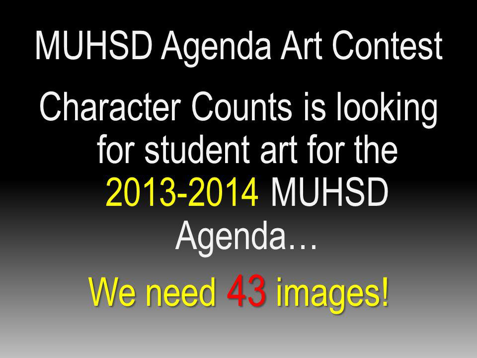 MUHSD Agenda Art Contest student art Character Counts is looking for student art for the 2013-2014 MUHSD Agenda… We need 43 images!