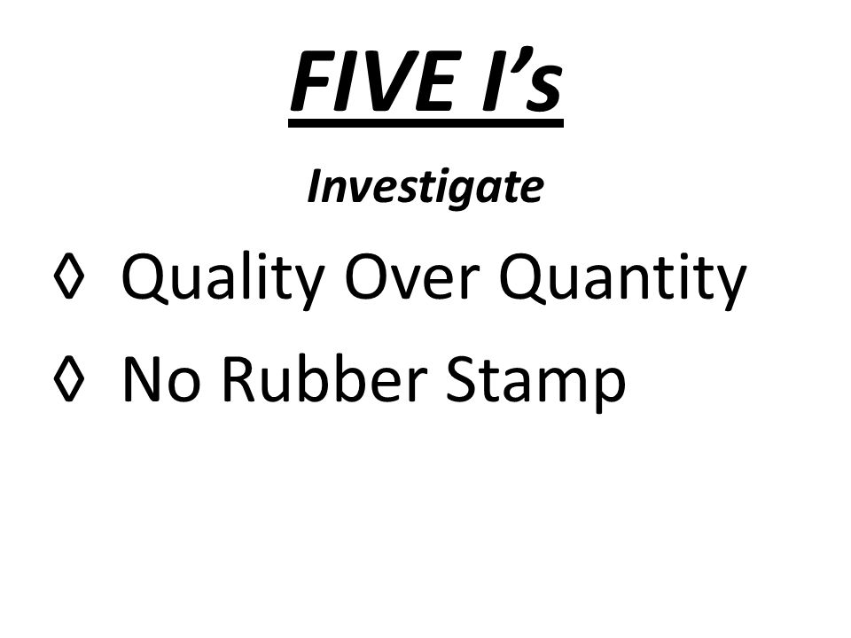 FIVE Is Investigate Quality Over Quantity No Rubber Stamp