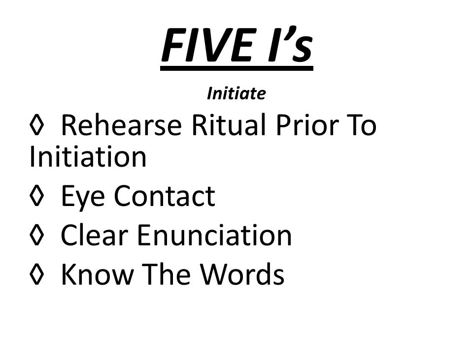 FIVE Is Initiate Rehearse Ritual Prior To Initiation Eye Contact Clear Enunciation Know The Words