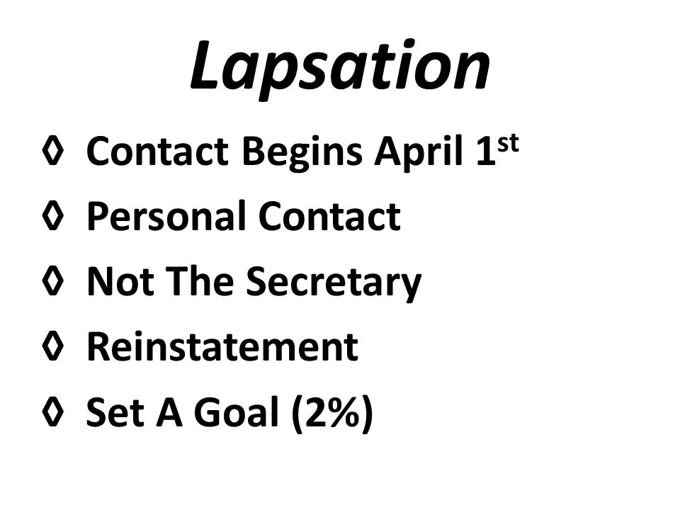 Lapsation Contact Begins April 1 st Personal Contact Not The Secretary Reinstatement Set A Goal (2%)