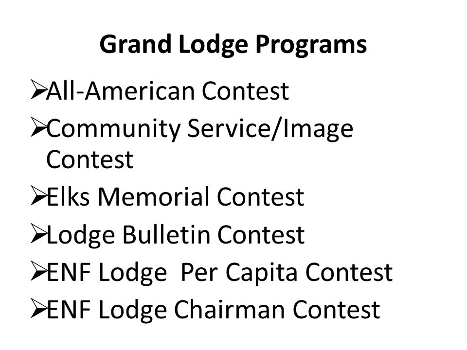 Grand Lodge Programs All-American Contest Community Service/Image Contest Elks Memorial Contest Lodge Bulletin Contest ENF Lodge Per Capita Contest ENF Lodge Chairman Contest