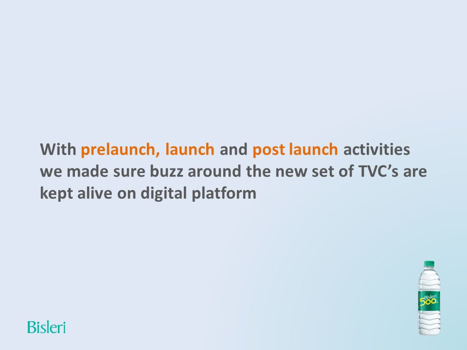 With prelaunch, launch and post launch activities we made sure buzz around the new set of TVCs are kept alive on digital platform