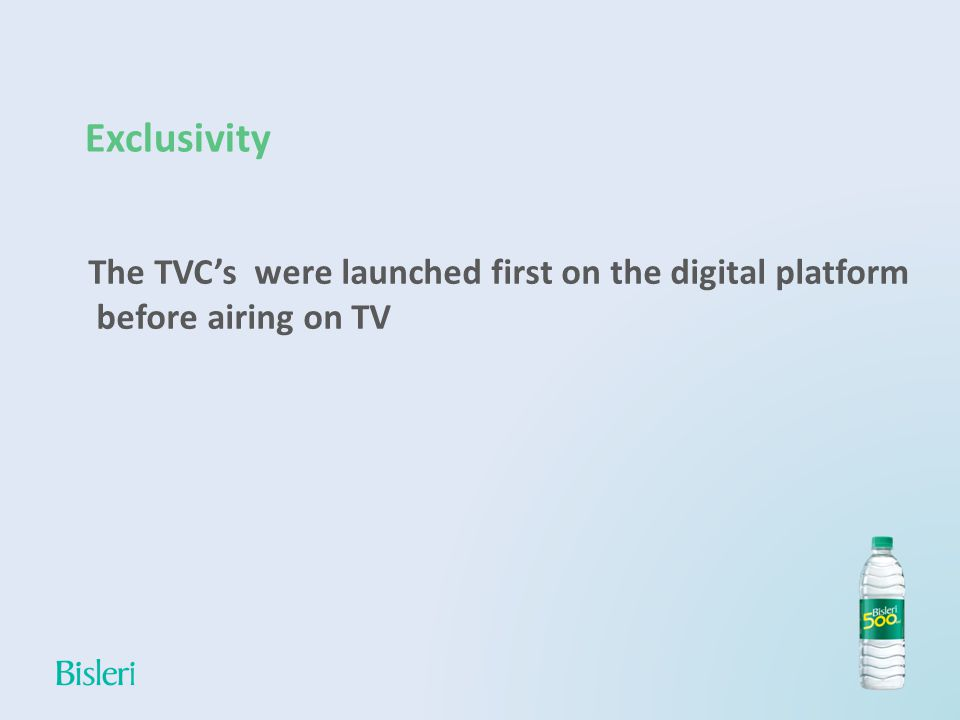 Exclusivity The TVCs were launched first on the digital platform before airing on TV